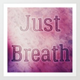 Just Breath Art Print