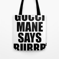 gucci Tote Bags featuring GUCCI MANE SAYS BURRR by Provoke Thinking
