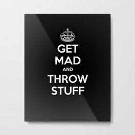 Keep Calm and Get Mad and Throw Stuff Metal Print