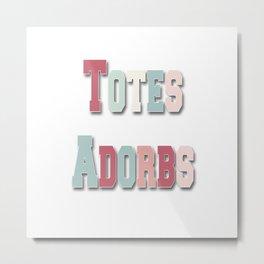 Totes Adorbs Metal Print
