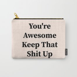 You're awesome keep that shit up Carry-All Pouch