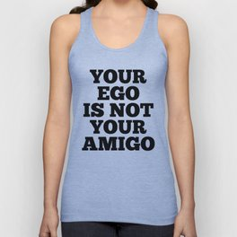Your Ego is Not Your Amigo Unisex Tank Top