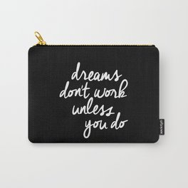 Dreams Don't Work Unless You Do black and white typography Inspirational quote Print home wall decor Carry-All Pouch
