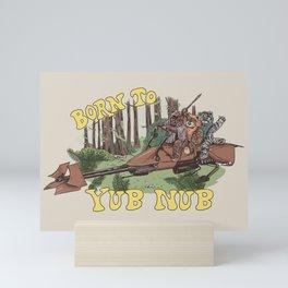 """Born to Yub Nub"" by Hillary White Mini Art Print"