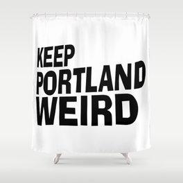Keep Portland Weird Shower Curtain