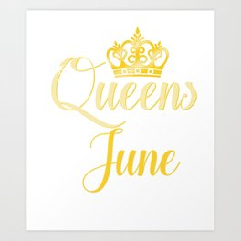 Queens are Born in June Women Girl Birthday Celebration  Art Print