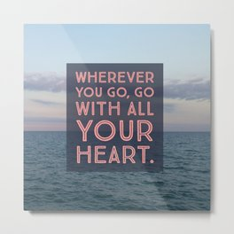 Go with all your heart... Metal Print