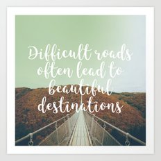 Difficult roads often lead to beautiful destinations Art Print