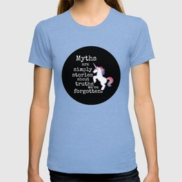 Myths are simply stories about truths we've forgotten T-shirt