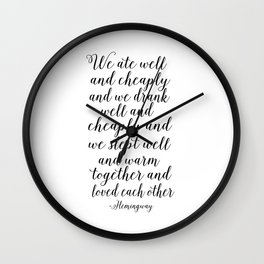QUOTE, We Ate Well And Cheaply And We Drank Well And Cheaply And Love Each Other,Poems,Friends Gift Wall Clock