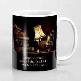 I hope to read most of the books I own before I die. Coffee Mug