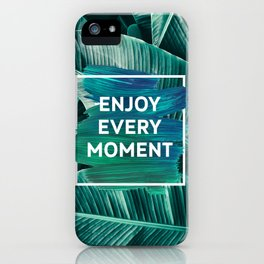 Enjoy every moment iPhone Case