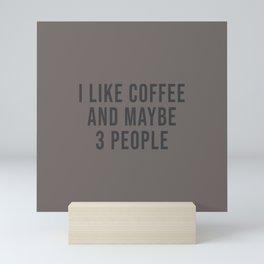 I Like Coffee And Maybe 3 People Mini Art Print