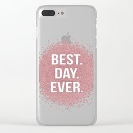 Best. Day. Ever. Clear iPhone Case