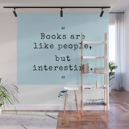 Books are like people, but interesting. Wall Mural