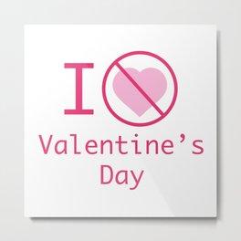 I Hate Valentine's Day Metal Print