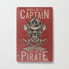 Work like a Captain Metal Print