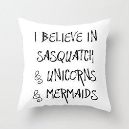 I Believe in Sasquatch & Unicorns & Mermaids Throw Pillow