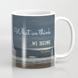 WHAT WE THINK, WE BECOME Coffee Mug