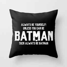 Always be Bat-man Throw Pillow