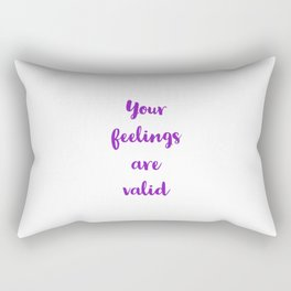 Your Feelings Are Valid Rectangular Pillow