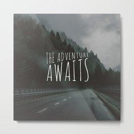 THE ADVENTURE AWAITS Metal Print