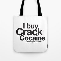 cocaine Tote Bags featuring I Buy Crack Cocaine (with my tax dollars) by Cody Petruk