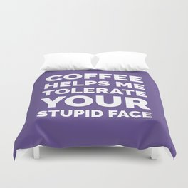 Coffee Helps Me Tolerate Your Stupid Face (Ultra Violet) Duvet Cover