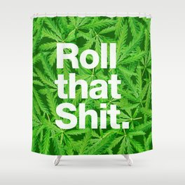 Roll that Shit Shower Curtain
