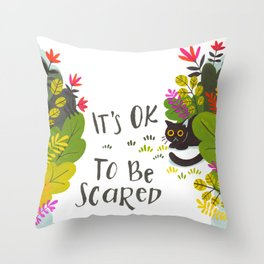 It's OK to Be Scared Throw Pillow