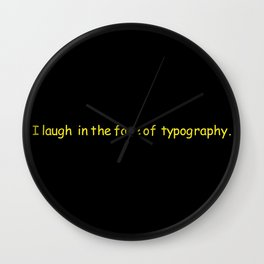 I LAUGH IN THE FACE OF TYPOGRAPHY Wall Clock