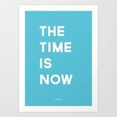 THE TIME IS NOW Art Print
