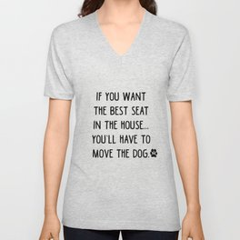 If you want the best seat in the house..you'll have to move the dog! Unisex V-Neck