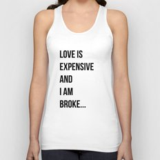 Love is expensive and I am broke... Unisex Tank Top