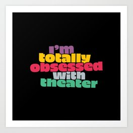 Totally Obsessed with Theater Art Print