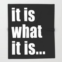it is what it is (White text) Throw Blanket
