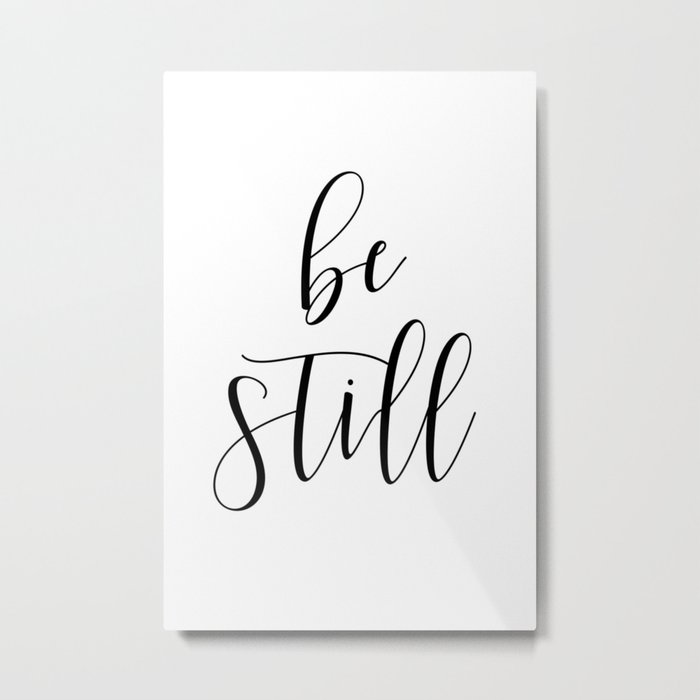 BE STILL - Home Decor, Living Room Sign Metal Print