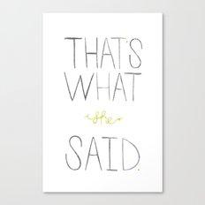 that's what she said. Canvas Print