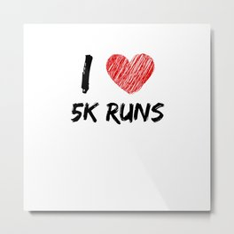 I Love 5K Runs Metal Print