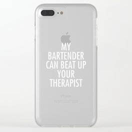 My Bartender Can Beat Up Your Therapist Funny T-Shirt Clear iPhone Case