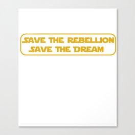 Save The Rebellion, Save The Dream Canvas Print