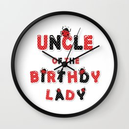 Uncle Of The Birthday Lady Girl Ladybug Theme B-day graphic Wall Clock