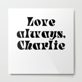 Love always, Charlie Metal Print