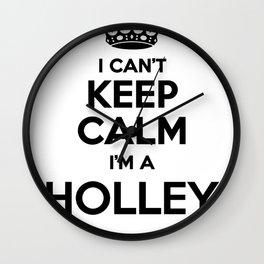 I cant keep calm I am a HOLLEY Wall Clock