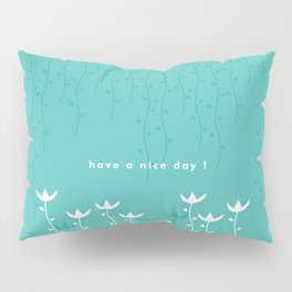 Have a nice day! Pillow Sham