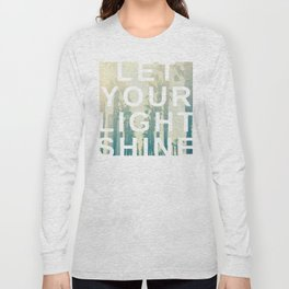 Let your light shine Long Sleeve T-shirt