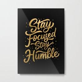 Stay Focused Stay Humble Metal Print