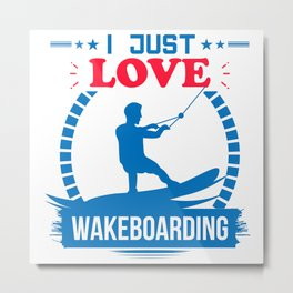 I Just Love Wakeboarding Gift T-Shirt Metal Print