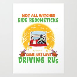 AUSTRALIAN-SHEPHERD Not All Witches Ride Broomsticks Some Just Love Driving RVs Art Print