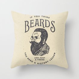 If You Think Beards are Just a Trend You Need a History Lesson Throw Pillow